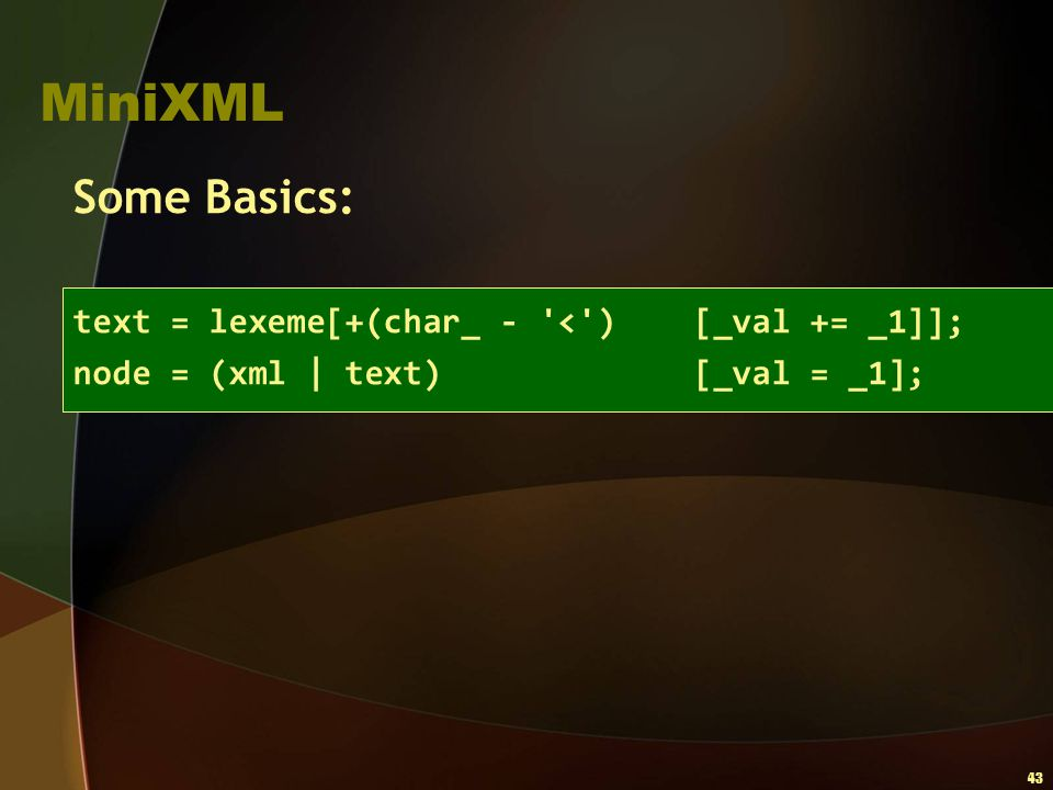 MiniXML Some Basics: text = lexeme[+(char_ - < ) [_val += _1]];
